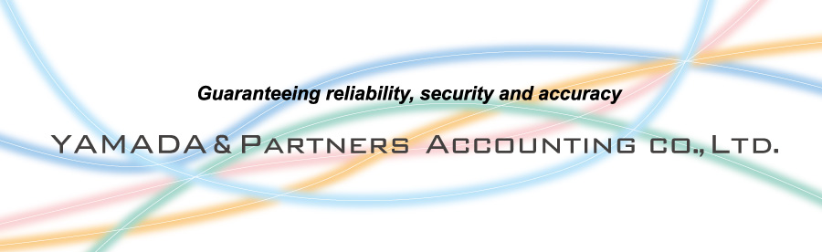 Guaranteeing reliability, security and accuracy YAMADA&PARTNERS ACCOUNTING CO,LTD.